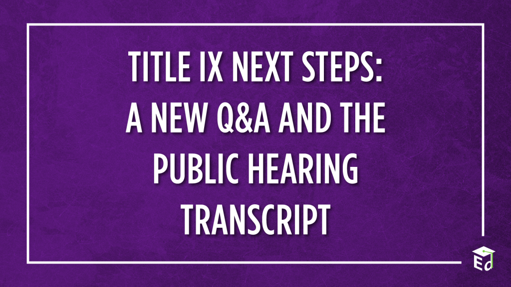 Next Steps in OCR's Comprehensive Review of Title IX Actions: A New Q&A and the Public Hearing Transcript